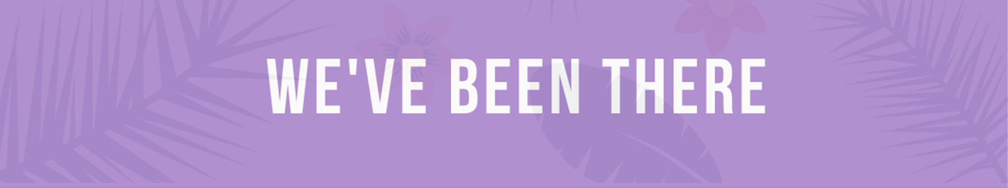 """We've been there"" banner"