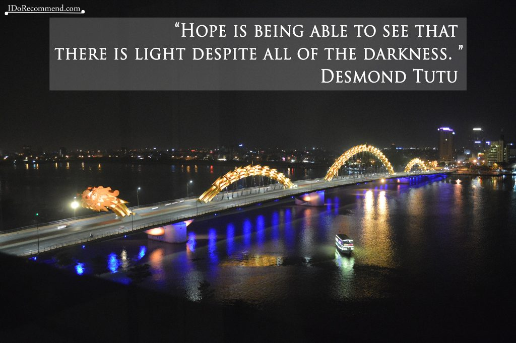 "Quote ""Hope is being able to see that there is light despite all of the darkness"" (background Vietnam Da Nang Dragon Bridge)"